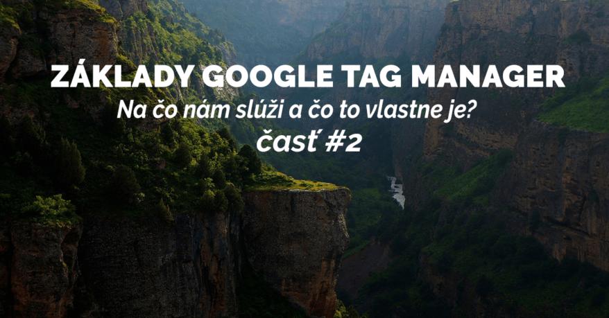 Základy Google tag manager (Správca značiek Google): Na čo nám slúži a čo to vlastne je? #2