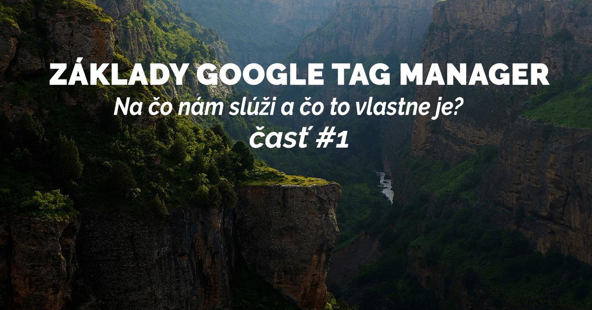 Základy Google tag manager (Správca značiek Google): Na čo nám slúži a čo to vlastne je? #1